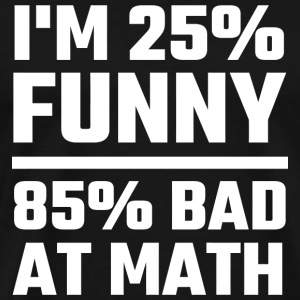 Math - I'm 25% Funny 85% Bad At Math - Men's Premium T-Shirt
