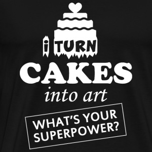 CAKE - I TURN CAKES INTO ART WHAT'S YOUR SUPERPO - Men's Premium T-Shirt