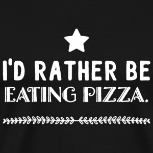 Pizza - I'd rather be eating pizza - Men's Premium T-Shirt