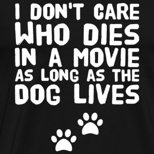 Dog lover - I Dont Care Who Dies In A Movie As L - Men's Premium T-Shirt