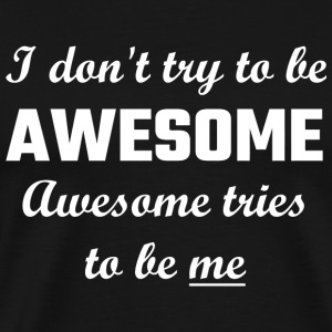 Awesome - I Don't Try To Be Awesome, Awesome Tri - Men's Premium T-Shirt