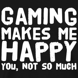Gamer - Gaming Make Me Happy You Not So Much - Men's Premium T-Shirt
