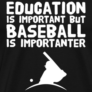 Baseball - Education Is-Important But Baseball I - Men's Premium T-Shirt