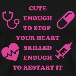 Nurse - CUTE ENOUGH TO STOP YOUR HEART SKILLED E - Men's Premium T-Shirt
