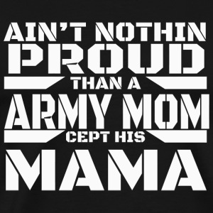 MAMA - AIN'T NOTHIN PROUD THAN A ARMY MOM CEPT H - Men's Premium T-Shirt
