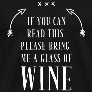 Wine - If you can read this please bring me a gl - Men's Premium T-Shirt