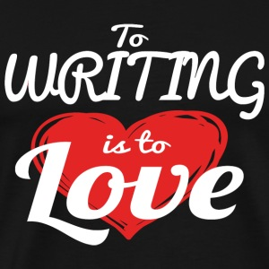 Writing - To Writing Is To Love - Men's Premium T-Shirt