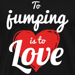 JUMPING - TO JUMPING IS TO LOVE - Men's Premium T-Shirt