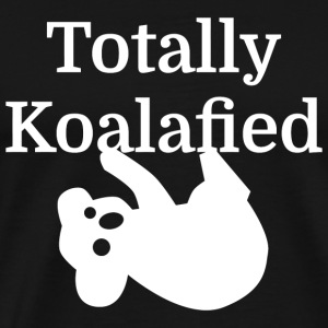 Koalafied - Totally Koalafied - Men's Premium T-Shirt