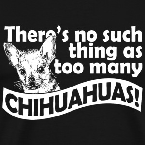 Chihuahua - there's no such thing as too many ch - Men's Premium T-Shirt