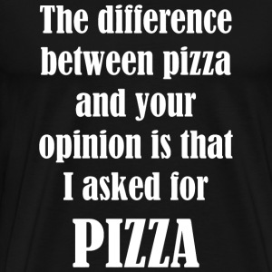 PIZZA - The Difference Between Pizza And Your Op - Men's Premium T-Shirt