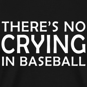 BASEBALL - THERE'S NO CRYING IN BASEBALL - Men's Premium T-Shirt