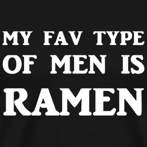 Ramen - My Fav Type Of Men Is Ramen - Men's Premium T-Shirt