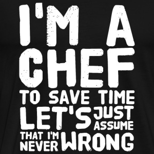 Chef - I'm a chef to save time let's assume that - Men's Premium T-Shirt