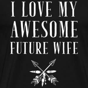 Wife - I Love My Awesome Future Wife - Men's Premium T-Shirt