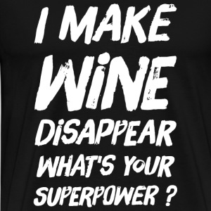 Wine - I make wine disappear what's your superpo - Men's Premium T-Shirt