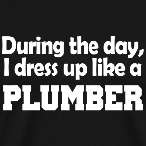 Plumber - during the day i dress up like a plumb - Men's Premium T-Shirt