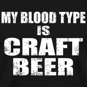 Craft beer - my blood type is craft beer - Men's Premium T-Shirt
