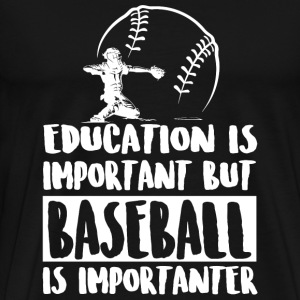 Baseball - Education Is Important But Baseball I - Men's Premium T-Shirt