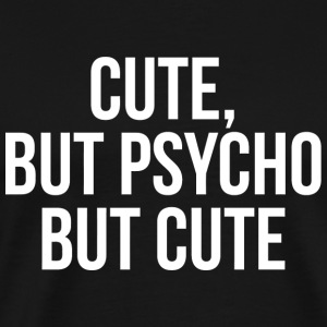 Psycho - Cute, But Psycho. But Cute. - Men's Premium T-Shirt