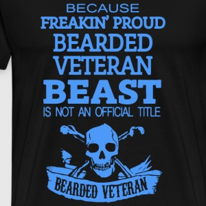 Beard - Beard Because Freakin Proud Bearded Vete - Men's Premium T-Shirt