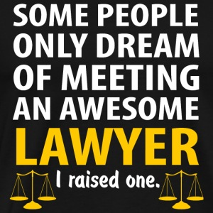 Lawyer - Some People Only Dream Of Meeting An Aw - Men's Premium T-Shirt