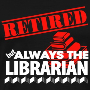 Librarian - Retired But Always The Librarian - Men's Premium T-Shirt