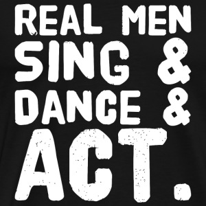 Dance - Real men sing dance - Men's Premium T-Shirt