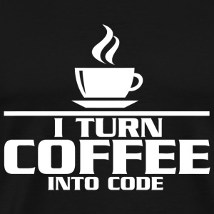 Coffee - I turn coffee into Code - Men's Premium T-Shirt