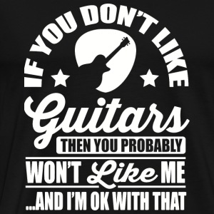 Guitar - If you don't like guitars then you prob - Men's Premium T-Shirt