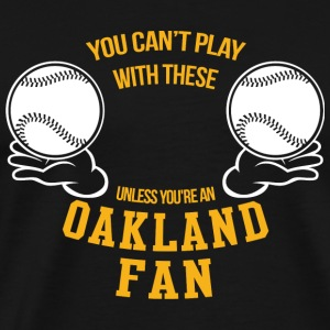 Oakland fan - you can't play with these unless y - Men's Premium T-Shirt