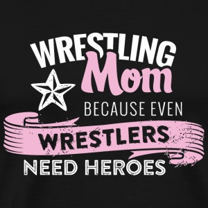 Wrestler - wrestling mom because even wrestlers - Men's Premium T-Shirt