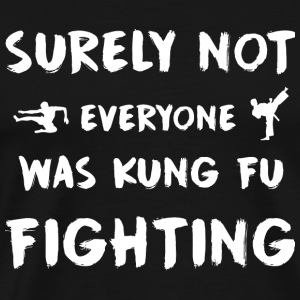Kung fu fighting - Surely Not everyone Was kung - Men's Premium T-Shirt