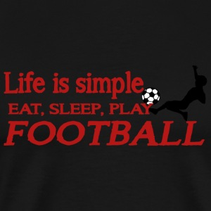 FOOTBALL - LIFE IS SIMPLE Eat, Sleep, Play FOOTB - Men's Premium T-Shirt