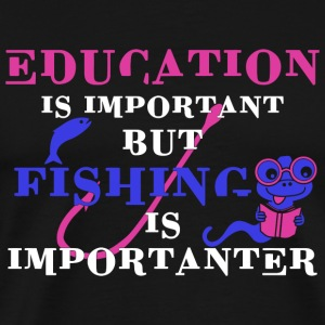 FISHING - EDUCATION IS IMPORTANT BUT FISHING IS - Men's Premium T-Shirt