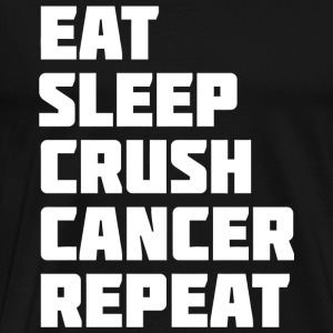 Cancer - Eat Sleep Crush Cancer Repeat | Novelty - Men's Premium T-Shirt