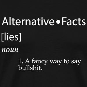 Idgaf - Alternative Facts Definition - Lies BS K - Men's Premium T-Shirt