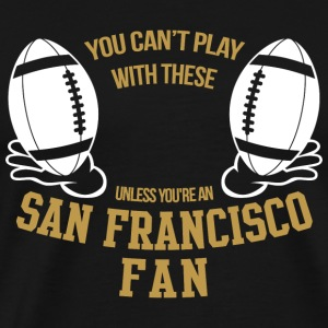 San francisco you can t play with these unless - Men's Premium T-Shirt