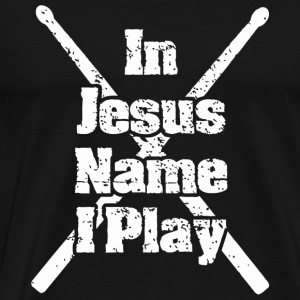 Jesus - Christian Drummer In Jesus Name I Play - Men's Premium T-Shirt