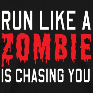 Zombie - Run like a zombie is chasing you - Men's Premium T-Shirt