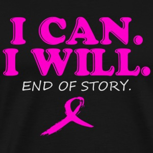 Cancer - I CAN WILL END OF STORY - Men's Premium T-Shirt