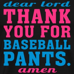 BASEBALL - DEAR LORD THANK YOU FOR BASEBALL PANT - Men's Premium T-Shirt