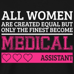 MEDICAL ASSISTANT - ALL WOMEN ARE CREATED EQUAL - Men's Premium T-Shirt