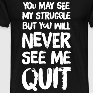 Quit - You May see my struggle but you will neve - Men's Premium T-Shirt