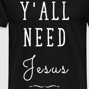 Jesus - Y'all need Jesus - Men's Premium T-Shirt