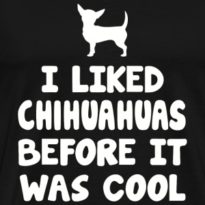 Chihuahua - I Liked Chihuahuas Before It Was Coo - Men's Premium T-Shirt