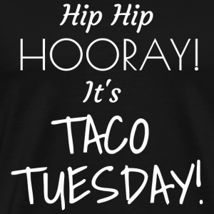 Tuesday - Hip Hip Hooray Taco Tuesday - Men's Premium T-Shirt