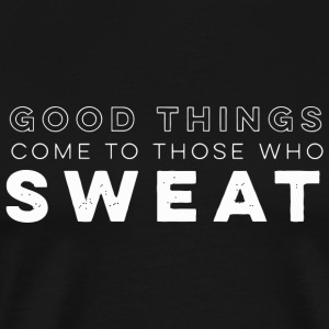 Powerlifting - Good Things Come To Those Who Swe - Men's Premium T-Shirt