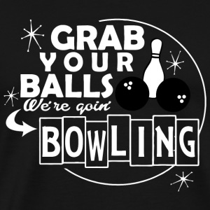 BOWLING - GRAB YOUR BALLS WE'RE GOIN BOWLING - Men's Premium T-Shirt