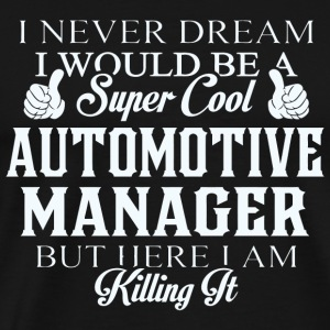 Automotive manager - Dreamed would be super cool - Men's Premium T-Shirt